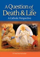 A Question of Death & Life: A Catholic Approach to Dying