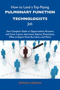 HowtoLandaTop-PayingPulmonaryfunctiontechnologistsJob:YourCompleteGuidetoOpportunities,ResumesandCoverLetters,Interviews,Salaries,Promotions,WhattoExpectFromRecruitersandMore
