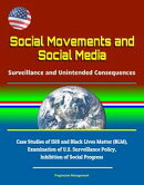 Social Movements and Social Media: Surveillance and Unintended Consequences - Case Studies of ISIS and Black…