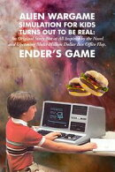 Alien Wargame Simulation for Kids Turns Out to Be Real: An Original Story Not at All Inspired by the Novel a…