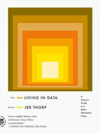 Living in Data A Citizen's Guide to a Better Information Future【電子書籍】[ Jer Thorp ]