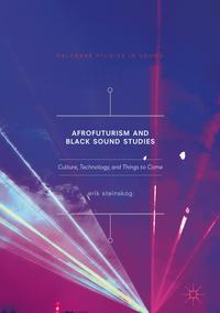 Afrofuturism and Black Sound StudiesCulture, Technology, and Things to Come【電子書籍】[ Erik Steinskog ]