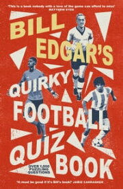 Bill Edgar's Quirky Football Quiz Book【電子書籍】[ Bill Edgar ]