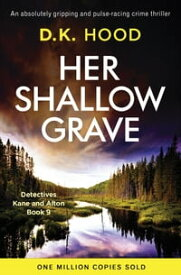 Her Shallow GraveAn absolutely gripping and pulse-racing crime thriller【電子書籍】[ D.K. Hood ]