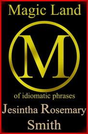 Magic Land M of idiomatic phrases【電子書籍】[ Jesintha Rosemary Smith ]
