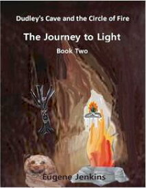 Dudley's Cave and the Circle of Fire: Journey to Light Book Two【電子書籍】[ Eugene Jenkins ]