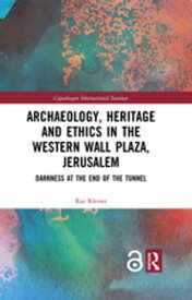Archaeology, Heritage and Ethics in the Western Wall Plaza, JerusalemDarkness at the End of the Tunnel【電子書籍】[ Raz Kletter ]