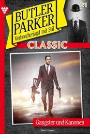 Butler Parker Classic 21 ? KriminalromanGangster und Kanonen【電子書籍】[ G?nter D?nges ]