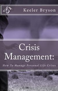 Crisis Management: How to Manage Personal Life Crises【電子書籍】[ Keeler Bryson ]