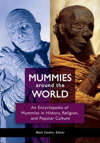 Mummies around the World: An Encyclopedia of Mummies in History, Religion, and Popular Culture【電子書籍】[ Matt Cardin ]