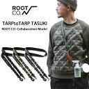 【ROOT CO.】TARPtoTARP TASUKI ROOT CO. Collaboration Model