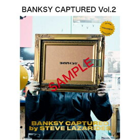 『BANKSY CAPTURED by STEVE LAZARIDES Vol.2』 バンクシーキャプチャード 覆面 アーティスト 写真 スティーブ ラザリデス 未発表作品 収録 書籍 謎に包まれた姿 世界数量限定 貴重 作品集 新品 在庫有り