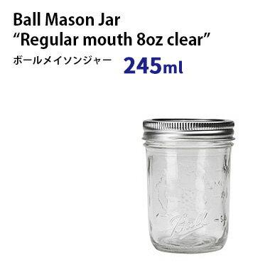 ボールメイソンジャー レギュラーマウス 8oz クリアー(245ml) /Ball Mason Jar 【数量限定/在庫有/あす楽】【RCP】【s20】