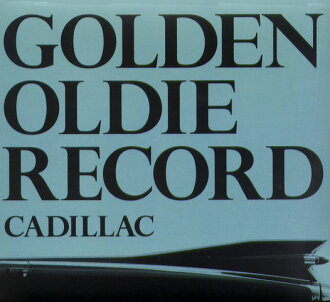 CADILLAC/GOLDEN OLDIE RECORD