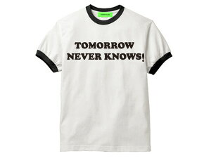 TOMORROW NEVER KNOWS Ringer T-shirt(トゥモローネバーノウズリンガーTシャツ)WHITE × BLACK trimトリムteethe beatlesビートルズrevolverリボルバーmr.childrenミスチルバンドt音楽t夏フェスフジロックサマソニ