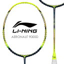 LI-NING AERONAUT 9000D(AN9000D) 風洞設計 バドミントンラケット リーニン【オススメガット&ガット張り工賃無料】