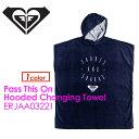 〔あす楽対応〕ROXY,ロキシー,ポンチョ,着替え,17ss●Pass This On Hooded Changing Towel ERJAA03221