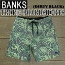 BANKS/バンクス TROPIC BOARDSHORTS DIRTY BLACK 男性用 サーフパンツ ボードショーツ_02P01Oct16