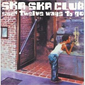 CD/twelve ways to go/SKA SKA CLUB/LTDC-18
