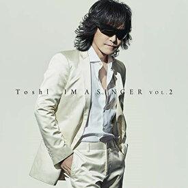 CD/IM A SINGER VOL.2 (通常盤)/Toshl/TYCT-60155 [12/4発売]
