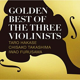 CD/GOLDEN BEST OF THE THREE VIOLINISTS/葉加瀬太郎、高嶋ちさ子、古澤巌/HUCD-10291