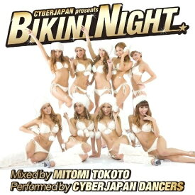 ★CD/CYBERJAPAN presents BIKINI NIGHT Mixed by MITOMI TOKOTO Performed by CYBERJAPAN DANCERS (CD+DVD)/MITOMI TOKOTO/LACDV-7