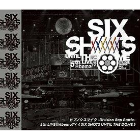 BD/ヒプノシスマイク-Division Rap Battle-5th LIVE@AbemaTV(SIX SHOTS UNTIL THE DOME)(Blu-ray)/オムニバス/KIXM-437