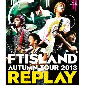 BD/AUTUMN TOUR 2013 REPLAY(Blu-ray)/FTISLAND/WPXL-90063