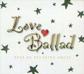 【中古】BGM CD オルゴール / Love Ballad BEST OF RELAXING ORGEL