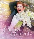 明日海りお 退団記念「Eternal Moment」 (Blu-ray Disc)