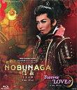 NOBUNAGA<信長> -下天の夢-/Forever LOVE!! (Blu-ray Disc)