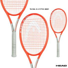 【予約】ヘッド HEAD テニスラケット ラジカル ミッドプラス 2021 Radical MP 2021 234111