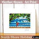 【ヘザーブラウン】【Heather Brown】【2015新作】ART PRINT S North Shore Holiday ハワイアン雑貨 へザー ブラウン…