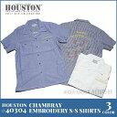 カジュアルシャツ 2017 S/S『HOUSTON/ヒューストン 』40304 CHAMBRAY EMBROIDERY S/S SHIRTS / シャンブレー刺...
