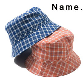 NAME. ネーム COTTON PLAID BUCKET HAT コットン バケットハット メンズ 帽子 ハット キャップ 2019 新作 【15:00までのご注文で即日配送】 プレゼント ギフト