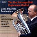 (CD) ファースト・カーネギー・ホール・リサイタル / 演奏:ブライアン・ボーマン (ユーフォニアム)