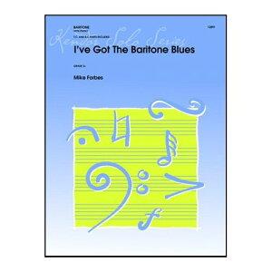 (楽譜) アイヴ・ガット・ザ・バリトン・ブルース / 作曲:マイク・フォーブス (バリトン/ユーフォニアム&ピアノ)