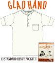 GLADHAND 【GH-13】スタンダード ポケット付 ヘンリーネック 半袖 白色 【STANDARD HENRY POKET S/S Tee WHITE】【パックT】13